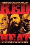 Red Heat:Conspiracy, Murder, and the Cold War in the Caribbean