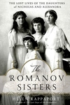 The Romanov Sisters:The Lost Lives of the Daughters of Nicholas and Alexandra