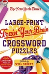 The New York Times Large-Print Train Your Brain Crossword Puzzles: 120 Large-Print Puzzles from the Pages of The New York Times
