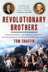 Revolutionary Brothers: Thomas Jefferson, the Marquis de Lafayette, and the Friendship that Helped Forge Two Nations