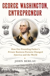 George Washington, Entrepreneur: How Our Founding Father's Private Business Pursuits Changed America and the World