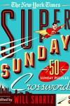 The New York Times Super Sunday Crosswords Volume 2: 50 Sunday Puzzles