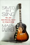 Saved by a Song: The Art and Healing Power of Songwriting