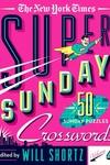 New York Times Super Sunday Crosswords Volume 4: 50 Sunday Puzzles