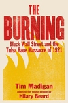 The Burning (Young Readers Edition): Black Wall Street and the Tulsa Race Massacre of 1921