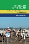 Volkswagen in the Amazon: The Tragedy of Global Development in Modern Brazil