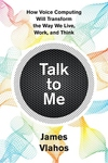 Talk to Me: How Voice Computing Will Transform the Way We Live, Work, and Think