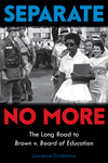 Separate No More: Long Road to Brown v. Board of Education (Scholastic Focus)