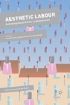 Aesthetic Labour : Rethinking Beauty Politics in Neoliberalism