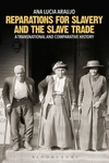 Reparations for Slavery and the Slave Trade : A Transnational and Comparative History