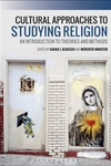 Cultural Approaches to Studying Religion: An Introduction to Theories and Methods