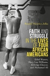 Faith and Struggle in the Lives of Four African Americans : Ethel Waters, Mary Lou Williams, Eldridge Cleaver, and Muhammad Ali