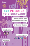 BRB I'm Going to Disneyland