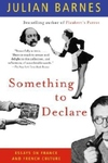 Something to Declare:Essays on France and French Culture