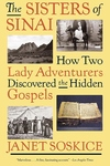 The Sisters of Sinai:How Two Lady Adventurers Discovered the Hidden Gospels