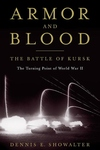 Armor and Blood:The Battle of Kursk - The Turning Point of World War II