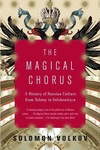 Magical Chorus:A History of Russian Culture from Tolstoy to Solzhenitsyn