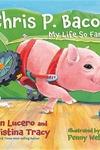 Chris P. Bacon : My Life So Far...