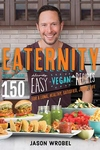 Eaternity : More Than 150 Deliciously Easy Vegan Recipes for a Long, Healthy, Satisfied, Joyful Life