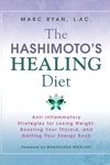 The Hashimoto's Healing Diet: Anti-inflammatory Strategies for Losing Weight, Boosting Your Thyroid, and Getting Your Energy Back