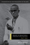 Black Is Beautiful : A Philosophy of Black Aesthetics