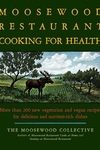 The Moosewood Restaurant Cooking for Health:More Than 200 New Vegetarian and Vegan Recipes for Delicious and Nutrient-Rich Dishes