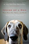 Inside of a Dog:What Dogs See, Smell, and Know