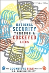 National Security Through a Cockeyed Lens:How Cognitive Bias Impacts U. S. Foreign Policy
