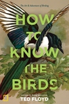 How to Know the Birds: The Art and Adventure of Birding