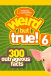 National Geographic Kids Weird but True! 6:300 Outrageous Facts