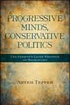 Progressive Minds, Conservative Politics:Leo Strauss's Later Writings on Maimonides