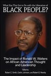 What Has This Got to Do with the Liberation of Black People?: The Impact of Ronald W. Walters on Afr