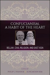 Confucianism, A Habit of the Heart : Bellah, Civil Religion, and East Asia
