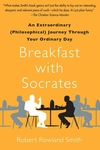 Breakfast with Socrates:An Extraordinary (Philosophical) Journey Through Your Ordinary Day