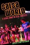 Salsa World:A Global Dance in Local Contexts
