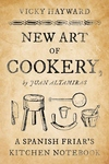 New Art of Cookery : A Spanish Friar's Kitchen Notebook by Juan Altamiras