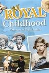 A Royal Childhood: 200 Years of Royal Babies