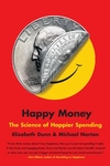 Happy Money : The Science of Happier Spending