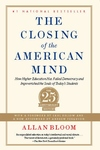 Closing of the American Mind:How Higher Education Has Failed Democracy and Impoverished the Souls of Today's Students