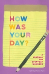 How Was Your Day?: A Journal for Everyday Wonders