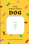 My Adorable Dog: A Journal & Keepsake Book