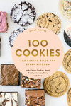 100 Cookies: The Baking Book for Every Kitchen, with Classic Cookies, Novel Treats, Brownies, Bars,