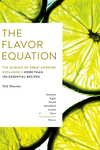 Flavor Equation: The Science of Great Cooking Explained in More Than 100 Essential Recipes