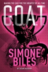 G.O.A.T. - Simone Biles: Making the Case for the Greatest of All Time