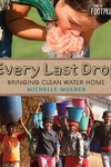 Every Last Drop : Bringing Clean Water Home