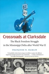 CROSSROADS AT CLARKSDALE: THE BLACK FREEDOM SRUGGL