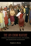 Jim Crow Routine : Everyday Performances of Race, Civil Rights, and Segregation in Mississippi