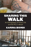 Sharing This Walk : An Ethnography of Prison Life and the PCC in Brazil