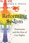 Reforming Sodom : Protestants and the Rise of Gay Rights