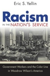 Racism in the Nation's Service : Government Workers and the Color Line in Woodrow Wilson's America